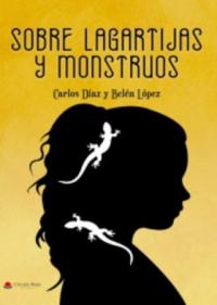 Sobre lagartijas y monstruos, de Belén López y Carlos Díaz @ Librería Cervantes | Oviedo | Principado de Asturias | España